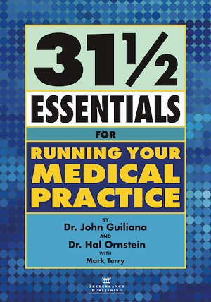 31 1/2 Essentials for Running Your Medical Practice by Dr. John Guiliana and Dr. Hal Ornstein with Mark Terry