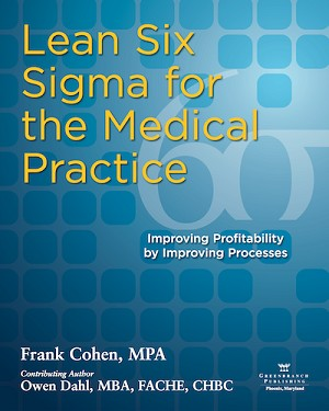 <c> Lean Six Sigma for the Medical Practice<br>Improving Profitability by Improving Processes</c> By Frank Cohen MHA