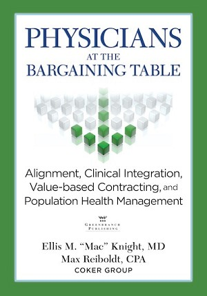 <c> PHYSICIANS AT THE BARGAINING TABLE:<br>Alignment, Clinical Integration, Value-based Contracting,<br>and Population Health Management</c> By Ellis M.