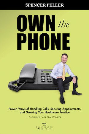 <c> Own the Phone: Proven Ways<br>of Handling Calls, Securing Appointments,<br>and Growing Your Healthcare Practice</c> By Spencer Peller